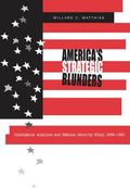 America's Strategic Blunders Intelligence Analysis and National Security Policy, 1936-1991