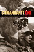 Comandante Che Guerrilla Soldier, Commander, and Strategist, 1956-1967