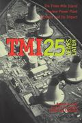 Tmi 25 Years Later The Three Mile Island Nuclear Power Plant Accident and Its Impact