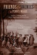 Friends and Enemies in Penn's Woods Indians, Colonists, and the Racial Construction of Penns...