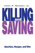 Killing And Saving Abortion, Hunger, And War