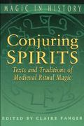 Conjuring Spirits Texts and Traditions of Medieval Ritual Magic