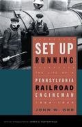 Set Up Running The Life of a Pennsylvania Railroad Engineman, 1904-1949