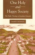 One Holy and Happy Society The Public Theology of Jonathan Edwards