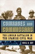 Comrades And Commissars The Lincoln Battalion in the Spanish Civil War