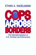 Cops Across Borders The Internationalization of U.s. Criminal Law Enforcement