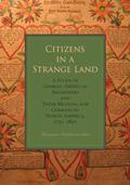 Citizens in a Strange Land : A Study of German-American Broadsides and Their Meaning for Ger...