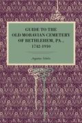 Guide to the Old Moravian Cemetery of Bethlehem, Pa., 1742-1910