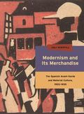 Modernism and Its Merchandise : The Spanish Avant-Garde and Material Culture, 1920-1930