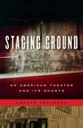 Staging Ground : An American Theater and Its Ghosts