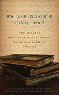 Emilie Davis's Civil War : The Diaries of a Free Black Woman in Philadelphia, 1863-1865