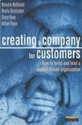 Creating A Company for Customers: How to Build and Lead a Market-Driven Organization