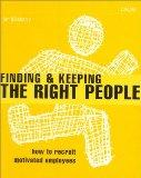 Finding and Keeping the Right People: How to Recruit Motivated Employees (Smarter Solutions:...