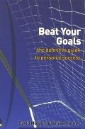 Beat Your Goals The Definitive Guide to Personal Success