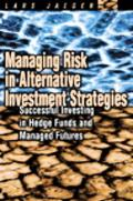 Managing Risk in Alternative Investment Strategies Successful Investing in Hedge Funds and M...