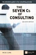 Seven Cs of Consulting The Definitive Guide to the Consulting Process