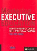 Mastering Executive Education How to Combine Content With Context & Emotion; The Imd Guide