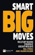 Smart Big Moves: The secrets of successful strategic shifts