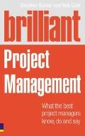 Brilliant Project Management (Revised Edition): what the best project managers know, do and say