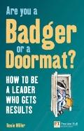 Are you a Badger or a Doormat?: How to be a Leader who gets Results (Financial Times Series)