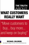 What Customers Really Want: Move Customers to Buy... Buy More... and Keep on Buying
