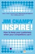 Inspire: How to Keep Your Customers When Your Competitors Can't (Financial Times Series)