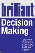 Brilliant Decision Making: What the Best Decision Makers Know, Do and Say (Brilliant Business)