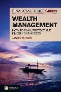 FT Guide to Wealth Management : How to Plan, Invest and Protect Your Financial Assets