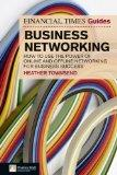 FT Guide to Business Networking: How to use the power of online and offline networking for b...