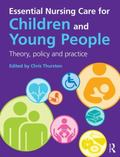 Essential Nursing Care for Children and Young People : Theory, Policy and Practice