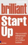 Brilliant Start-Up : How Successful Entrepreneurs Set up and Run a Brilliant Business