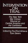 Intervention on Trial The New York War Crimes Tribunal on Central America and the Caribbean