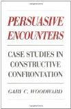 Persuasive Encounters: Case Studies in Constructive Confrontation (Contributions in Drama an...