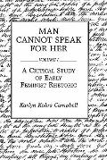 Man Cannot Speak for Her A Critical Study of Early Feminist Rhetoric