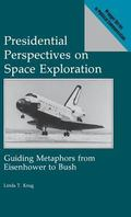 Presidential Perspectives on Space Exploration Guiding Metaphors from Eisenhower to Bush