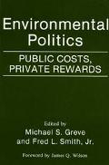 Environmental Politics Public Costs, Private Rewards