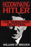 Hoodwinking Hitler The Normandy Deception