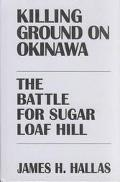 Killing Ground on Okinawa The Battle for Sugar Loaf Hill