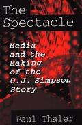 Spectacle Media & the Making of the O.J. Simpson Story