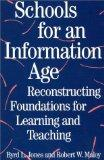 Schools for an Information Age: Reconstructing Foundations for Learning and Teaching (Americ...