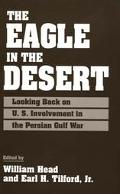 Eagle in the Desert Looking Back on U.S. Involvement in the Persian Gulf War