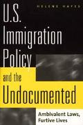 U.S. Immigration Policy and the Undocumented Ambivalent Laws, Furtive Lives