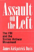 Assault on the Left The FBI and the Sixties Antiwar Movement