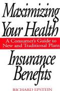 Maximizing Your Health Insurance Benefits A Consumer's Guide to New and Traditional Plans