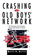 Crashing the Old Boys' Network The Tragedies and Triumphs of Girls and Women in Sports