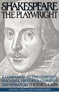 Shakespeare the Playwright A Companion to the Complete Tragedies, Histories, Comedies, and R...