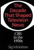 Decade That Shaped Television News CBS in the 1950s