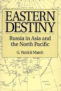 Eastern Destiny Russia in Asia and the North Pacific