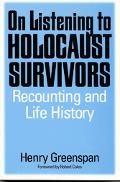 On Listening to Holocaust Survivors Recounting and Life History