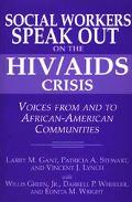 Social Workers Speak Out on the HIV/AIDS Crisis Voices from and to African American Communities